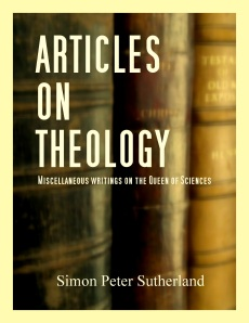 Articles on Theology  by Simon Peter Sutherland  © 2014 Simon Peter Sutherland